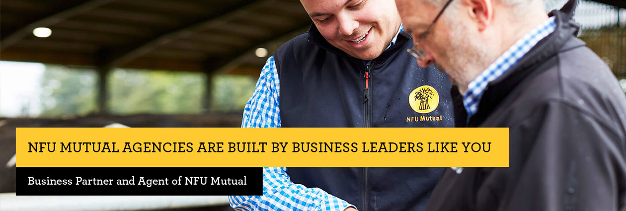 NFU MUTUAL AGENCIES ARE BUILT BY BUSINESS LEADERS LIKE YOU