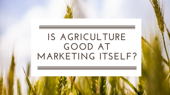Is the agricultural industry actually any good at marketing itself?